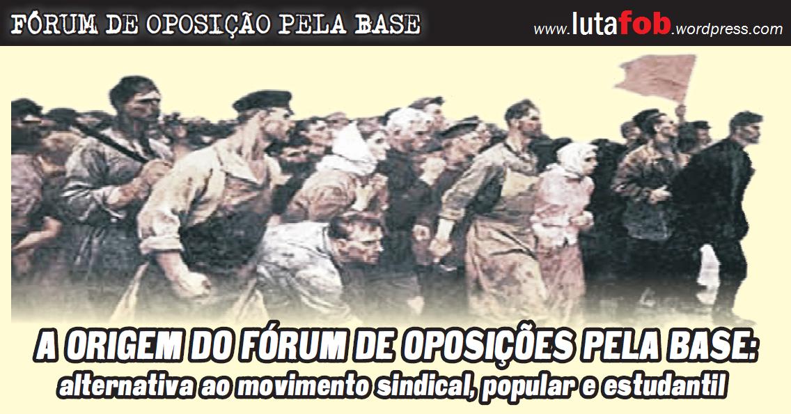 Origem do Fórum de Oposição pela Base: alternativa ao movimento sindical, popular e estudantil