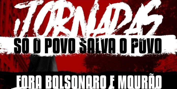 Só o povo salva o povo: Jornadas contra o genocídio e o fascismo neoliberal! Fora Bolsonaro/Mourão!