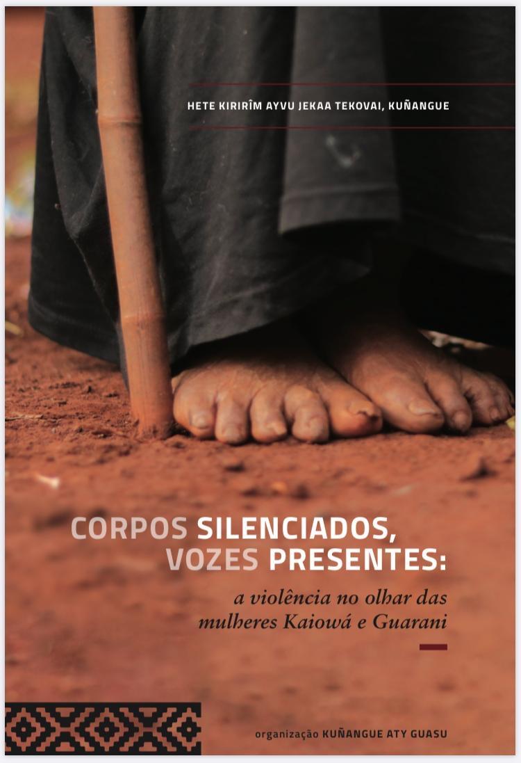 Corpos silenciados, vozes presentes: A violência no olhar das Mulheres Kaiowá e Guarani – Hete kirirîm ayvu jekaa tekovai, kuñangue