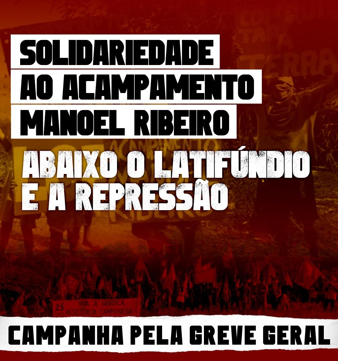Solidariedade ao Acampamento Manoel Ribeiro: abaixo o latifúndio e a repressão!