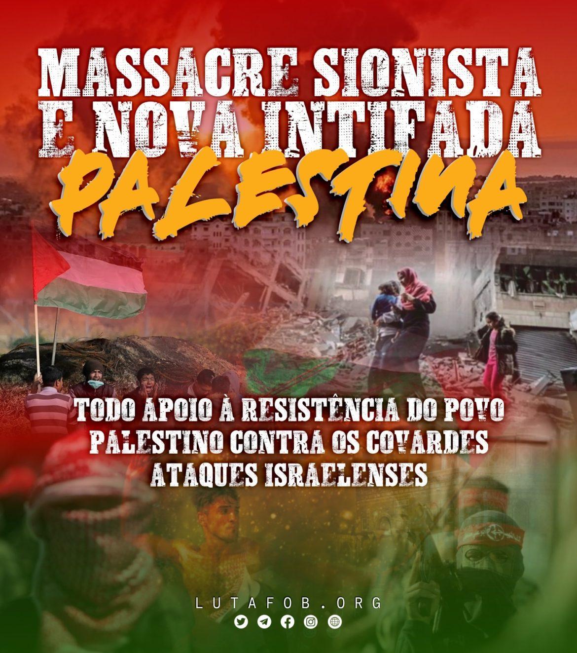 Massacre sionista e nova intifada: todo apoio à resistência do povo palestino contra os covardes ataques israelenses